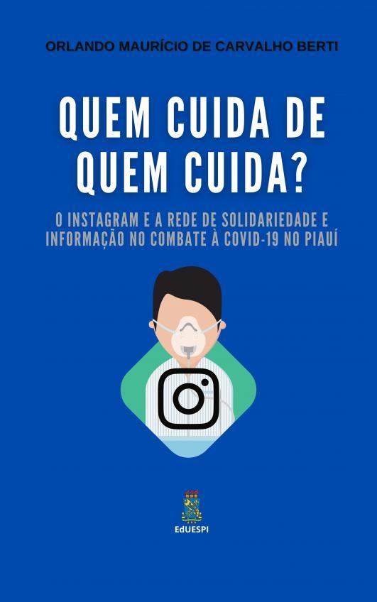 Capa para Quem cuida de quem cuida? O Instagram e a rede de solidariedade e informação no combate à COVID-19 no Piauí