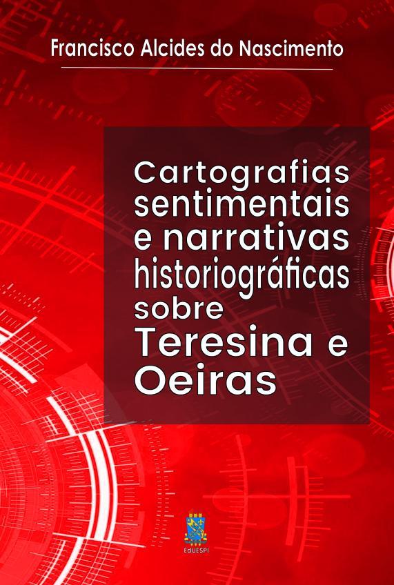Capa para Cartografias sentimentais e narrativas historiográficas sobre Teresina e Oeiras